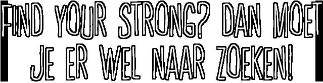 Find your strong? Dan moet je er wel naar zoeken!