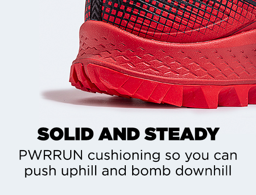 Solid And Steady. PWRRUN cushioning so you can push uphill and bomb downhill.