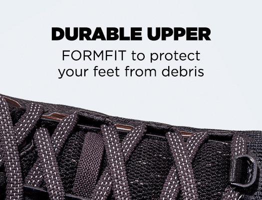 Durable Upper. FORMFIT to protect your feet from debris.