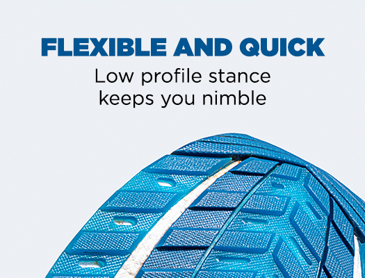 Flexiable And Quick. Low profile stance keeps you nimble.
