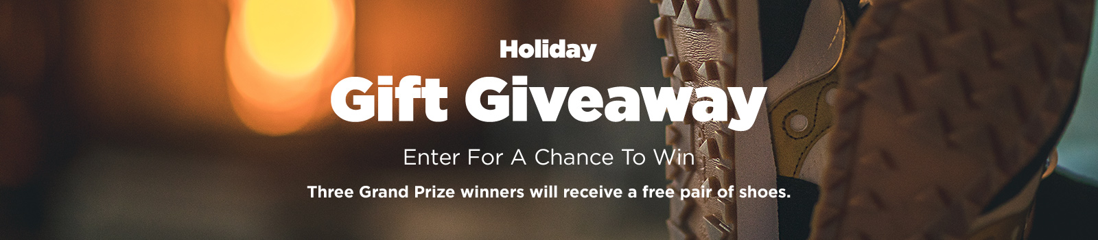 Holiday Gift Giveaway. Enter for a chance to win. Three grand prize winners will receive a free pair of shoes.