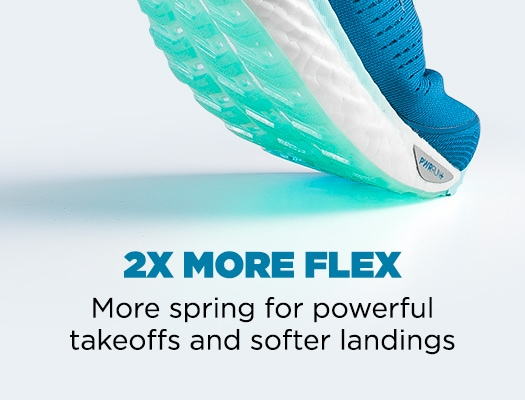 2x more flex. More spring for powerful takeoffs and softer landings.