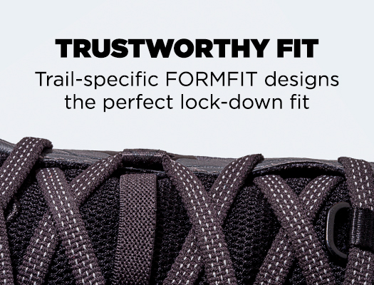 Trustworthy Fit. Trail-specific FORMFIT designs the perfect lock-down fit.
